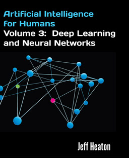 Artificial Intelligence for Humans, Vol 3: Neural Networks and Deep Learning